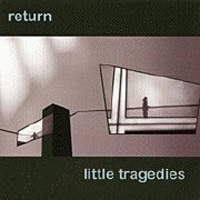 Little Tragedies - Return CD (album) cover