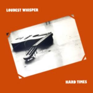 Loudest Whisper - Hard Times CD (album) cover