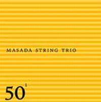 John Zorn - 50th Birthday Celebration Volume One : Masada String Trio CD (album) cover