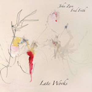 John Zorn - Late Works (with Fred Frith) CD (album) cover