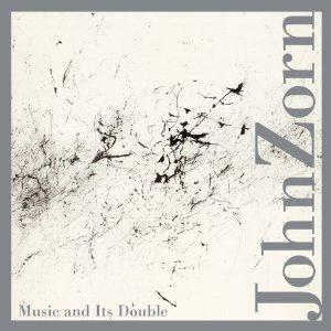 John Zorn - Music And Its Double CD (album) cover