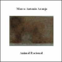 Marco AntÔnio AraÚjo - Animal Racional CD (album) cover