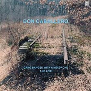 Don Caballero - Gang Banged With A Headache And Live CD (album) cover
