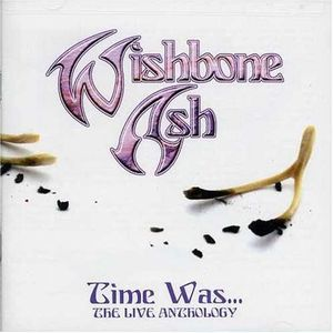 Wishbone Ash - Time Was... The Live Anthology CD (album) cover