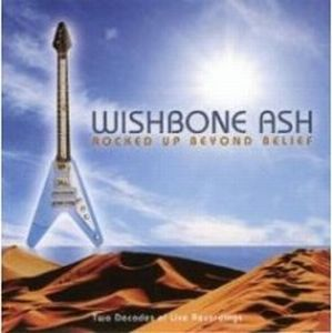 Wishbone Ash - Rocked Up Beyond Belief CD (album) cover
