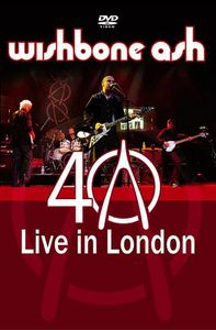 Wishbone Ash - 40th Anniversary Concert - Live In London DVD (album) cover