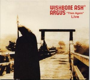 Wishbone Ash - Argus Then Again Live CD (album) cover