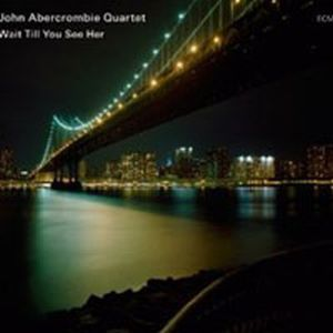 John Abercrombie - John Abercrombie Quartet: Wait Til You See Her CD (album) cover