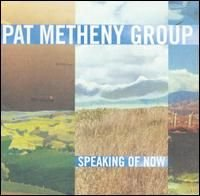 Pat Metheny - Speaking Of Now CD (album) cover