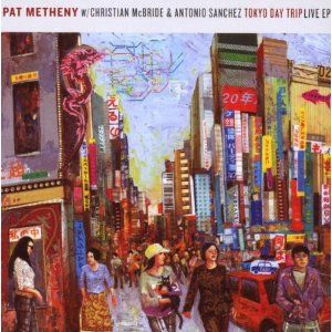 Pat Metheny - Tokyo Day Trip Live Ep (with Christian Mcbride And Antonio Sánchez) CD (album) cover