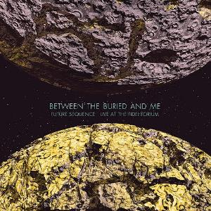BETWEEN THE BURIED AND ME - Future Sequence: Live At The Fidelitorium CD (album) cover
