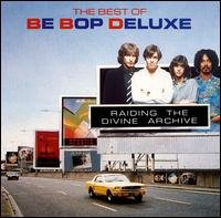 Be Bop Deluxe - Raiding The Divine Archive : The Best Of Be Bop Deluxe CD (album) cover
