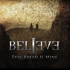 Believe - The Bread Is Mine CD (album) cover