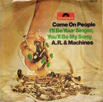 A.r. & Machines - Come On People / I'll Be Your Singer, You'll Be My Song CD (album) cover