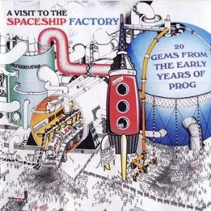 Various Artists (label Samplers) - A Visit To The Spaceship Factory - 20 Gems From The Early Years Of Prog CD (album) cover