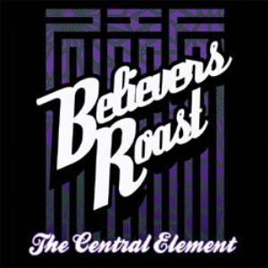 Various Artists (concept Albums & Themed Compilations) - Believers Roast Presents: The Central Element CD (album) cover