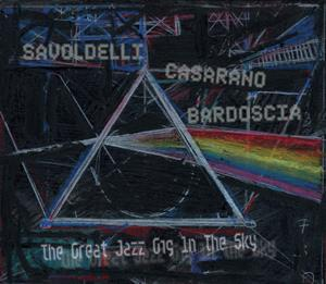 VARIOUS ARTISTS (TRIBUTES) - Savoldelli - Casarano - Bardoscia: The Great Jazz Gig In The Sky (tribute To Pink Floyd) CD album cover