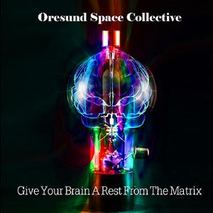Oresund Space Collective - Give Your Brain A Rest From The Matrix CD (album) cover