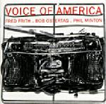 Fred Frith - Voice Of America (with Bob Ostertag / Phil Minton) CD (album) cover