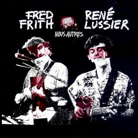 Fred Frith - Nous Autres (with René Lussier) CD (album) cover