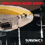 Fred Frith - Subsonic 1 - Sounds Of A Distant Episode (with Marc Ribot) CD (album) cover