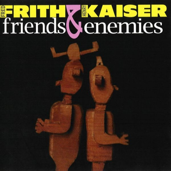 Fred Frith - Friends & Enemies (with Henry Kaiser) CD (album) cover