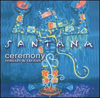 Carlos Santana - Ceremony : Remixes & Rarities CD (album) cover