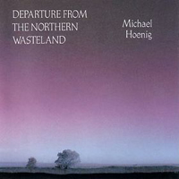 Michael Hoenig - Departure From The Northern Wasteland CD (album) cover