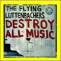 The Flying Luttenbachers - Destroy All Music CD (album) cover