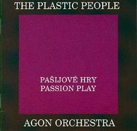The Plastic People Of The Universe - The Plastic People Of The Universe & Agon Orchestra - Pašijové Hry / Passion Play CD (album) cover