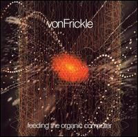 Von Frickle - Feeding The Organic Compute CD (album) cover