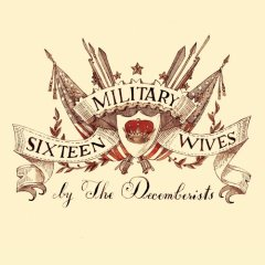 The Decemberists - 16 Military Wives CD (album) cover