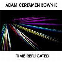 Adam Certamen Bownik - Time Replicated CD (album) cover