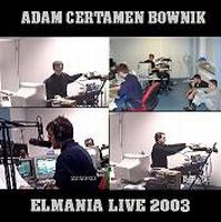 Adam Certamen Bownik - Elmania Live 2003 CD (album) cover