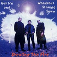 Stealing The Fire - Hot Ice And Wondrous Strange Snow CD (album) cover