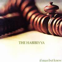 The Habibiyya - If Man But Knew CD (album) cover