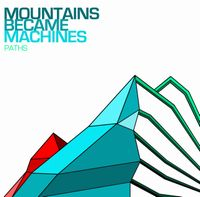 Mountains Became Machines - Paths CD (album) cover