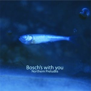 Bosch's With You - Northern Preludes CD (album) cover