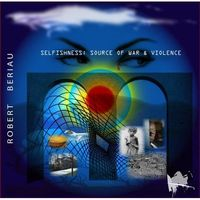 Robert Beriau - Selfishness : Source Of War & Violence CD (album) cover