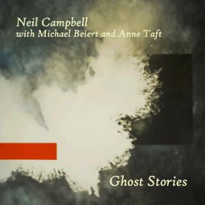 Neil Campbell Collective - Ghost Stories (with Michael Beiert & Anne Taft) CD (album) cover