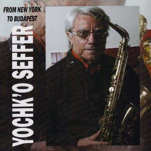 Yochk'o Seffer - From New York To Budapest CD (album) cover
