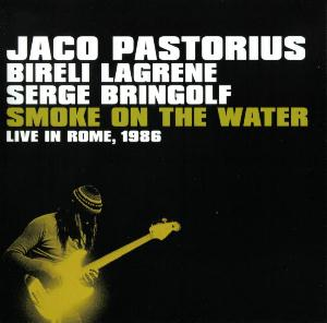 Jaco Pastorius - Smoke On The Water, Live In Rome, 1986 (with Bireli Lagrene And Serge Bringolf) CD (album) cover