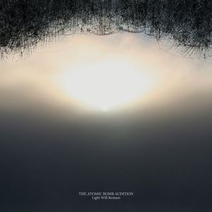 The Atomic Bomb Audition - Light Will Remain CD (album) cover