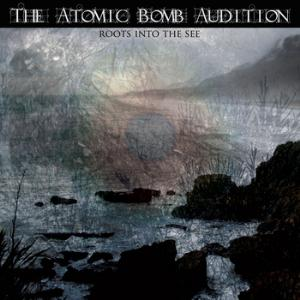 The Atomic Bomb Audition - Roots In The See CD (album) cover