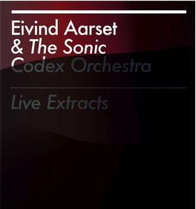 Eivind Aarset - Live Extracts (with The Sonic Codex Orchestra) CD (album) cover