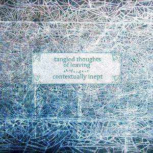 Tangled Thoughts Of Leaving - Contextually Inept CD (album) cover