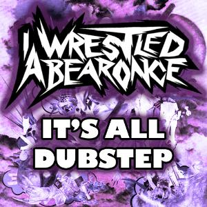 Iwrestledabearonce - It's All Dubstep Ep CD (album) cover