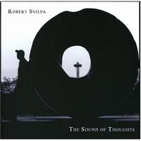 Robert Svilpa - The Sound Of Thoughts CD (album) cover