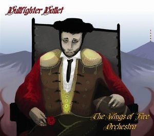 The Wings Of Fire Orchestra - Bullfighter Ballet CD (album) cover