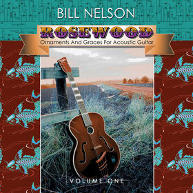 Bill Nelson - Rosewood (ornaments And Graces For Acoustic Guitar) Volume One CD (album) cover